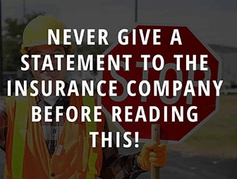 Never Give a Statement To The Insurance Company Without Speaking To a Lawyer